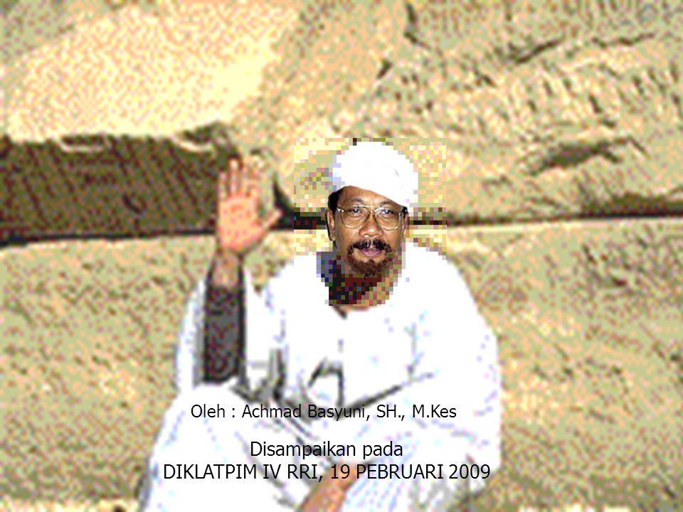 Oleh : Achmad Basyuni, SH., M.Kes Disampaikan pada DIKLATPIM IV RRI, 19 PEBRUARI 2009