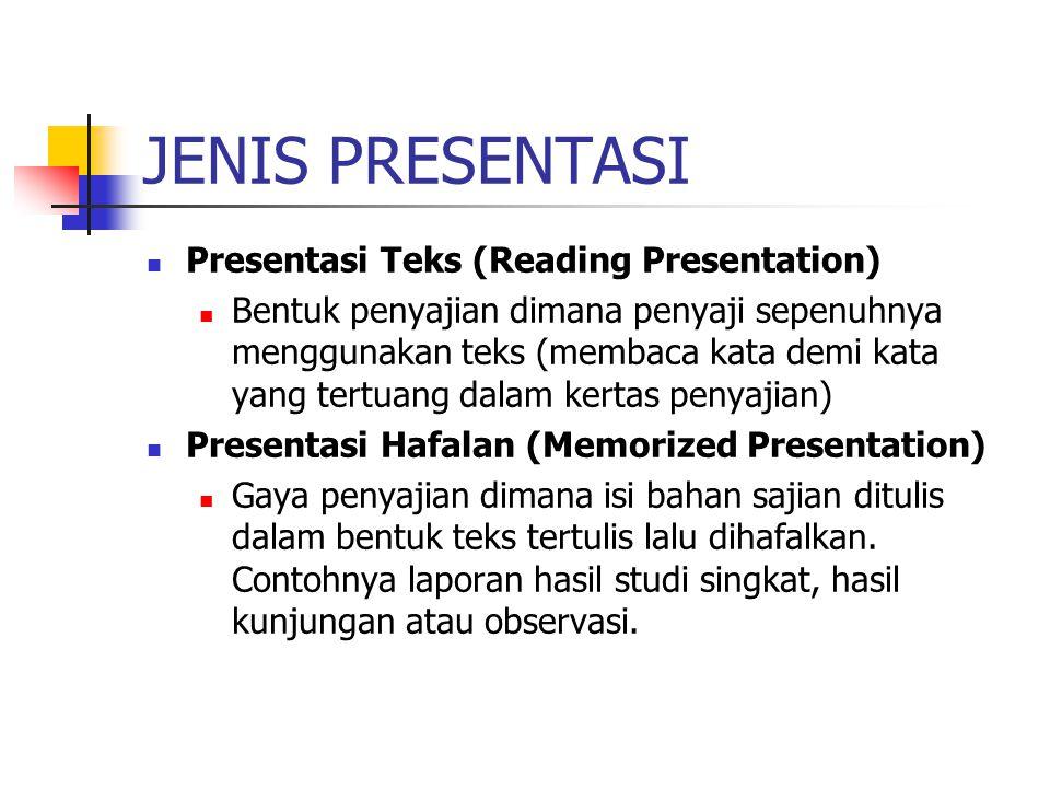 JENIS PRESENTASI Presentasi Teks (Reading Presentation) Bentuk penyajian dimana penyaji sepenuhnya menggunakan teks (membaca kata demi kata yang tertu