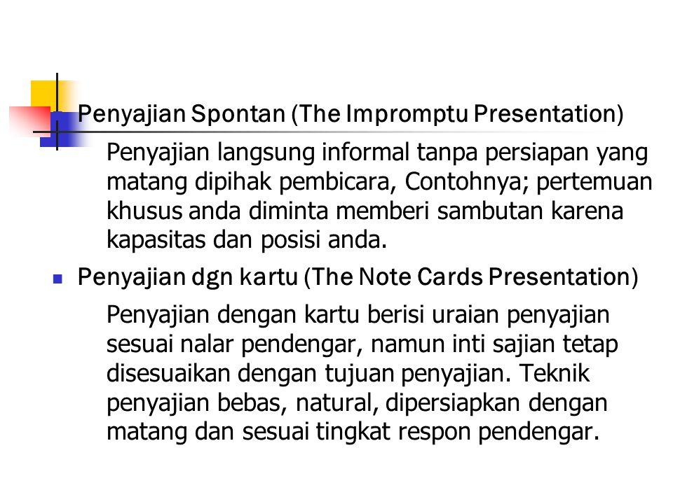 Penyajian Spontan (The Impromptu Presentation) Penyajian langsung informal tanpa persiapan yang matang dipihak pembicara, Contohnya; pertemuan khusus
