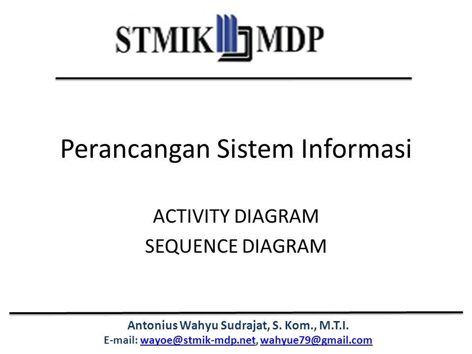 Antonius Wahyu Sudrajat, S. Kom., M.T.I. E-mail: wayoe@stmik-mdp.net, wahyue79@gmail.comwayoe@stmik-mdp.netwahyue79@gmail.com Perancangan Sistem Infor