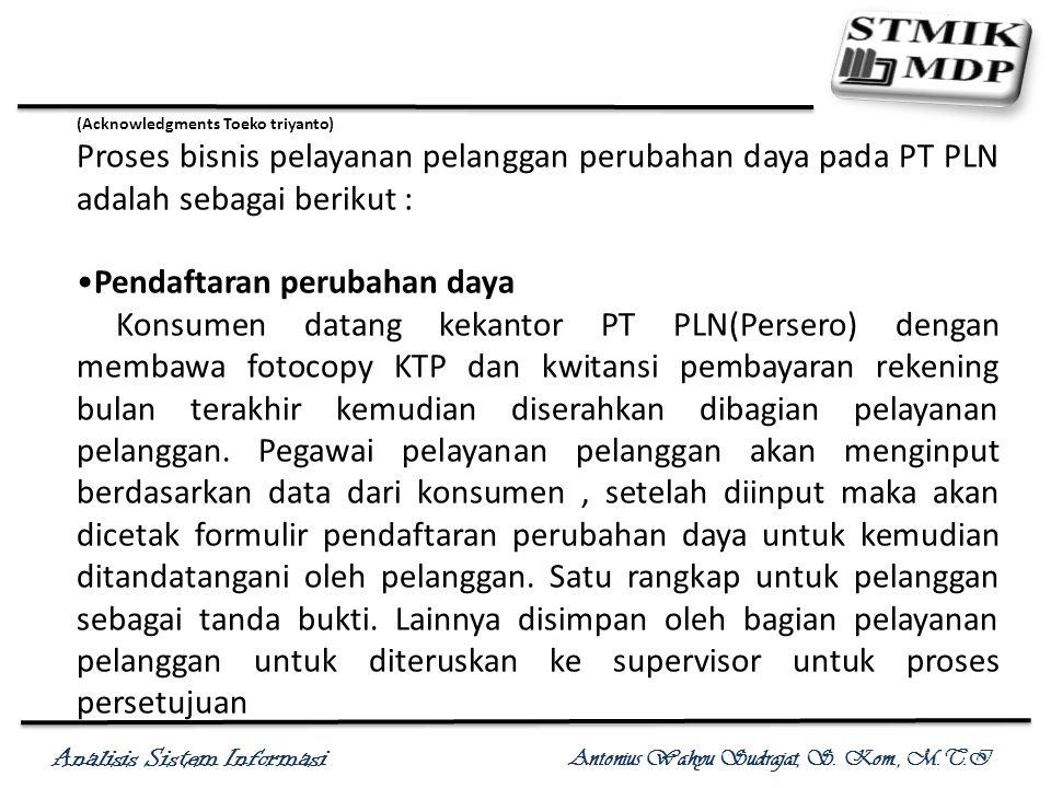 Analisis Sistem Informasi Antonius Wahyu Sudrajat, S. Kom., M.T.I (Acknowledgments Toeko triyanto) Proses bisnis pelayanan pelanggan perubahan daya pa