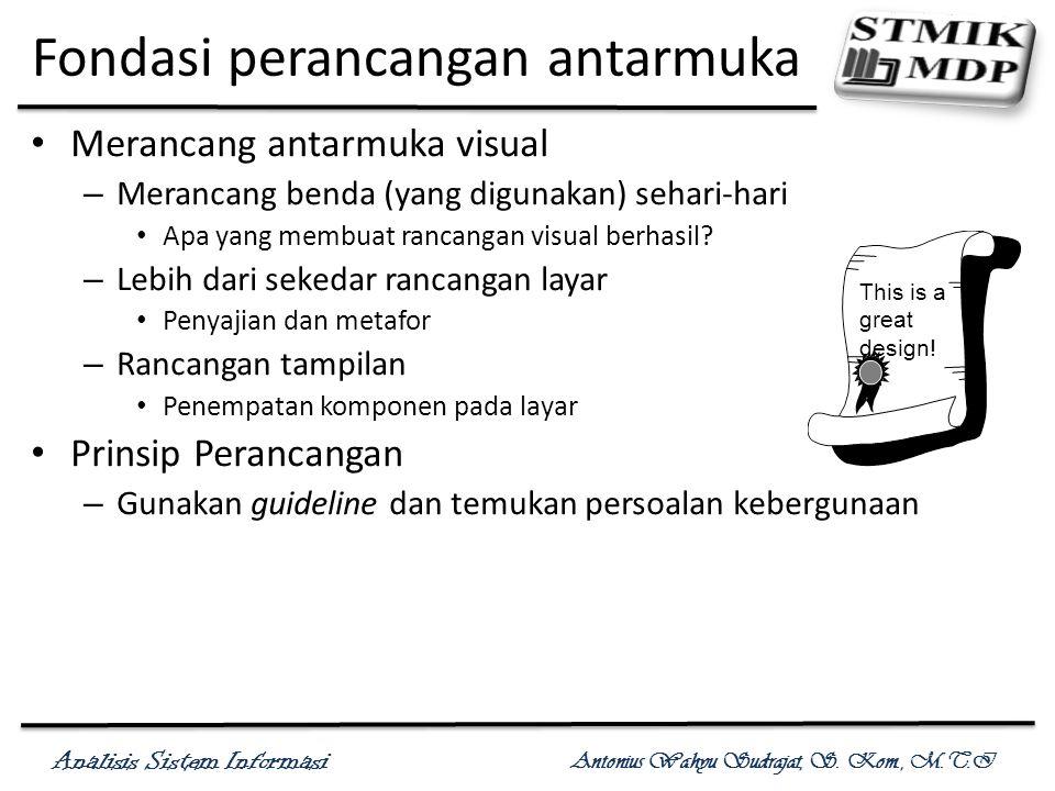 Analisis Sistem Informasi Antonius Wahyu Sudrajat, S. Kom., M.T.I Fondasi perancangan antarmuka Merancang antarmuka visual – Merancang benda (yang dig