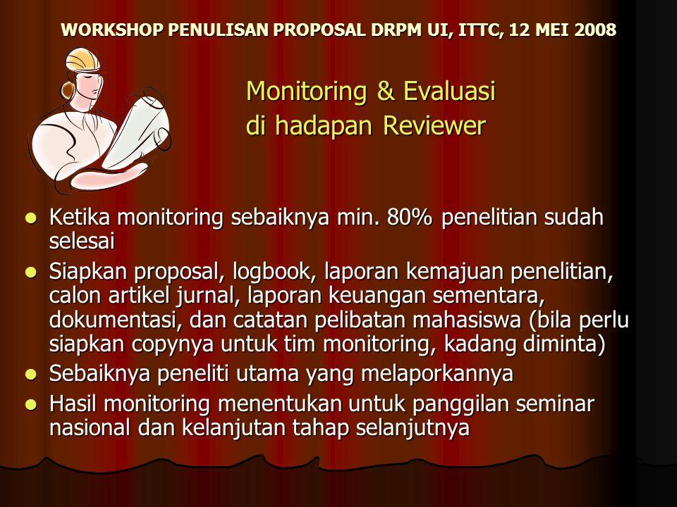 WORKSHOP PENULISAN PROPOSAL DRPM UI, ITTC, 12 MEI 2008 Monitoring & Evaluasi Monitoring & Evaluasi di hadapan Reviewer di hadapan Reviewer Ketika moni