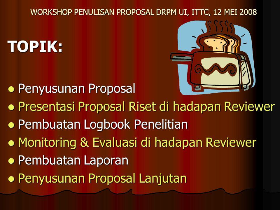 WORKSHOP PENULISAN PROPOSAL DRPM UI, ITTC, 12 MEI 2008 Penyusunan Proposal (Hibah Bersaing) Persyaratan administrasi: Tim terdiri atas Peneliti Utama dan Anggota (peneliti utama sebaiknya yg punya ide dan pembuat proposal) Tim terdiri atas Peneliti Utama dan Anggota (peneliti utama sebaiknya yg punya ide dan pembuat proposal) Peneliti Utama sekurang-kurangnya bergelar S2 Peneliti Utama sekurang-kurangnya bergelar S2 Bila Peneliti Utama berhalangan, penggantinya min.