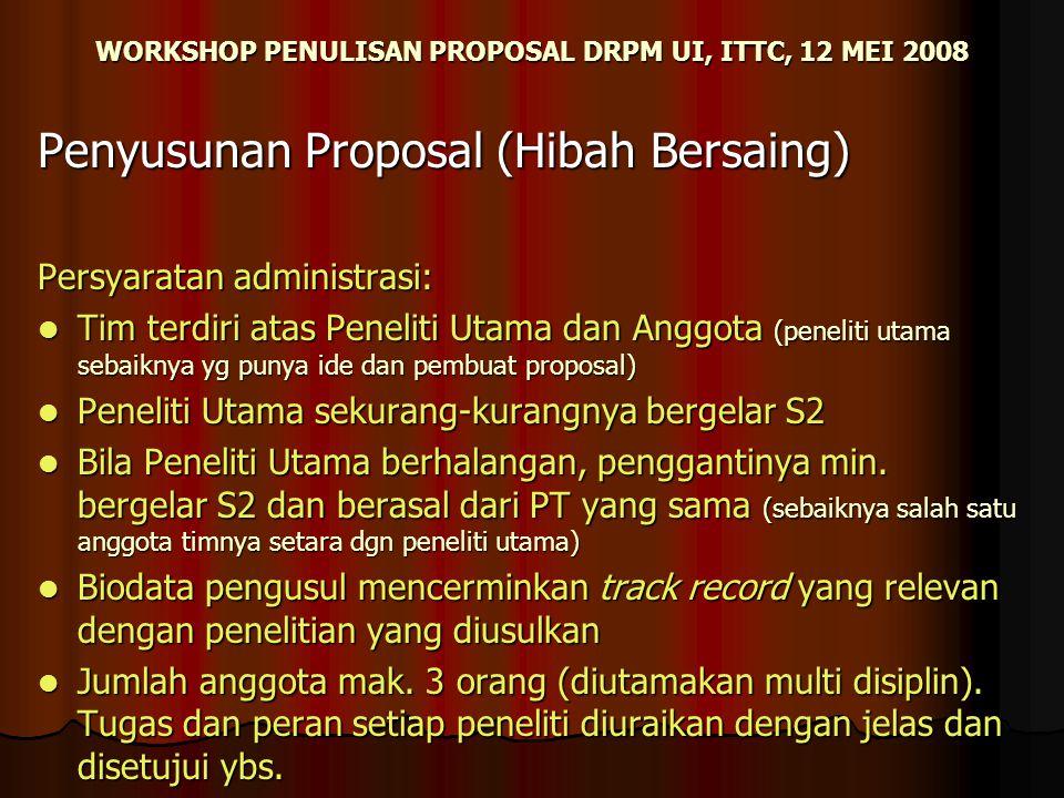 WORKSHOP PENULISAN PROPOSAL DRPM UI, ITTC, 12 MEI 2008 Penyusunan Proposal (Hibah Bersaing) Persyaratan administrasi: Tim terdiri atas Peneliti Utama