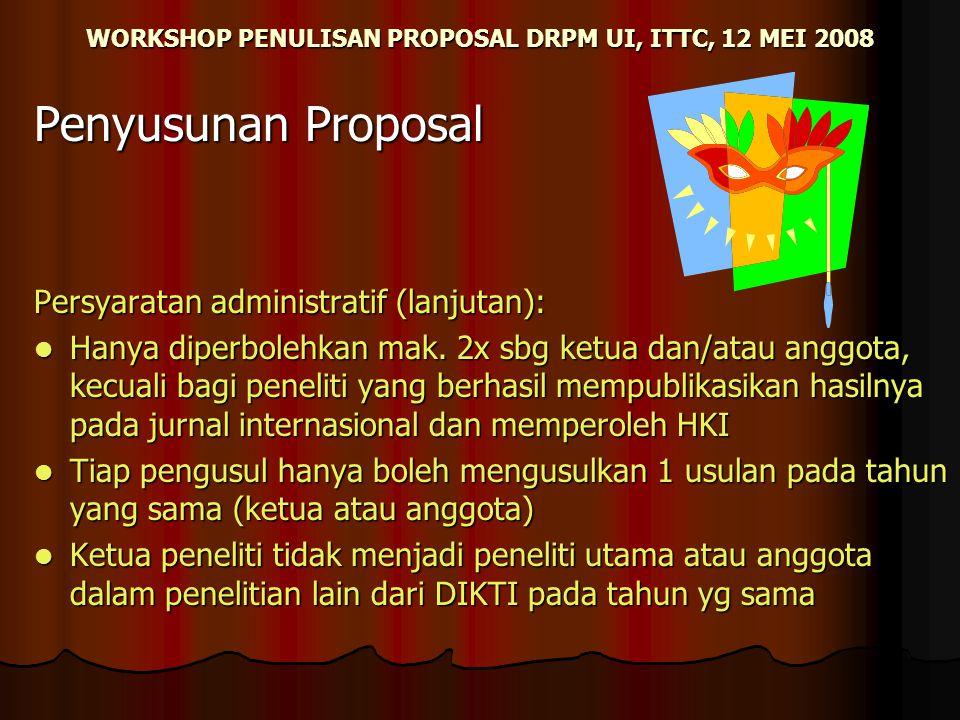 WORKSHOP PENULISAN PROPOSAL DRPM UI, ITTC, 12 MEI 2008 Penyusunan Proposal Persyaratan administratif (lanjutan): Hanya diperbolehkan mak. 2x sbg ketua