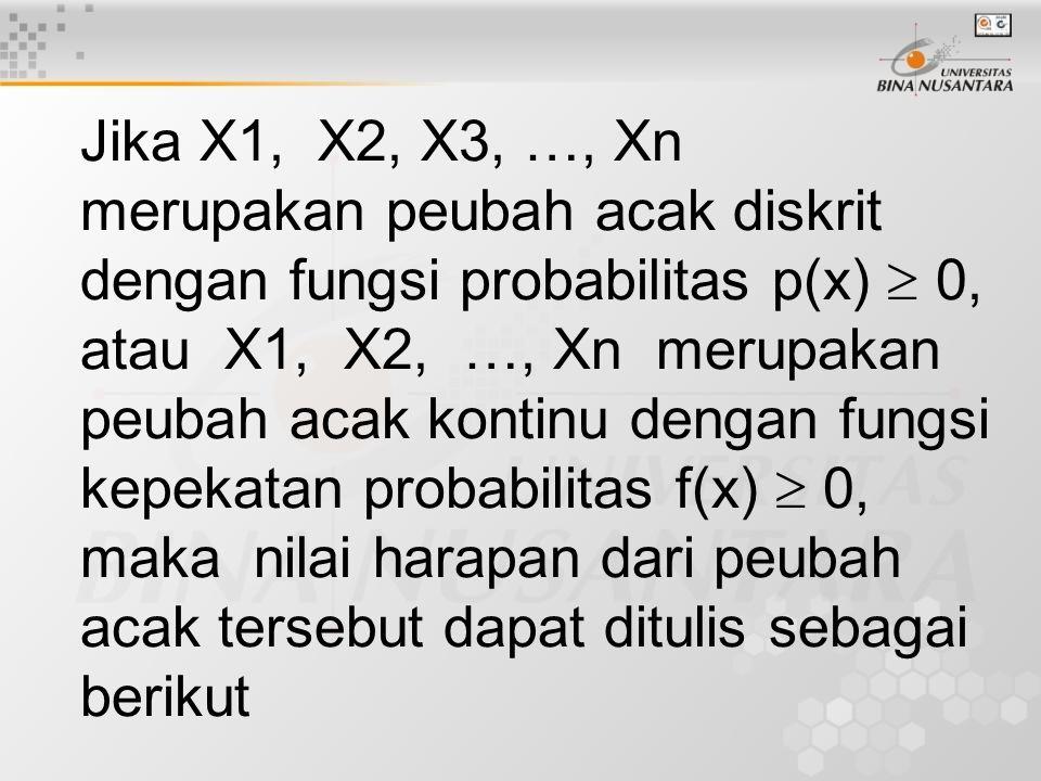 Jika X1, X2, X3, …, Xn merupakan peubah acak diskrit dengan fungsi probabilitas p(x)  0, atau X1, X2, …, Xn merupakan peubah acak kontinu dengan fung