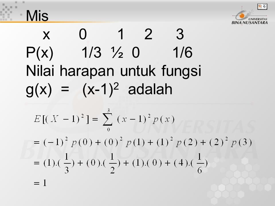 Mis x 0 1 2 3 P(x)1/3 ½ 0 1/6 Nilai harapan untuk fungsi g(x) = (x-1) 2 adalah