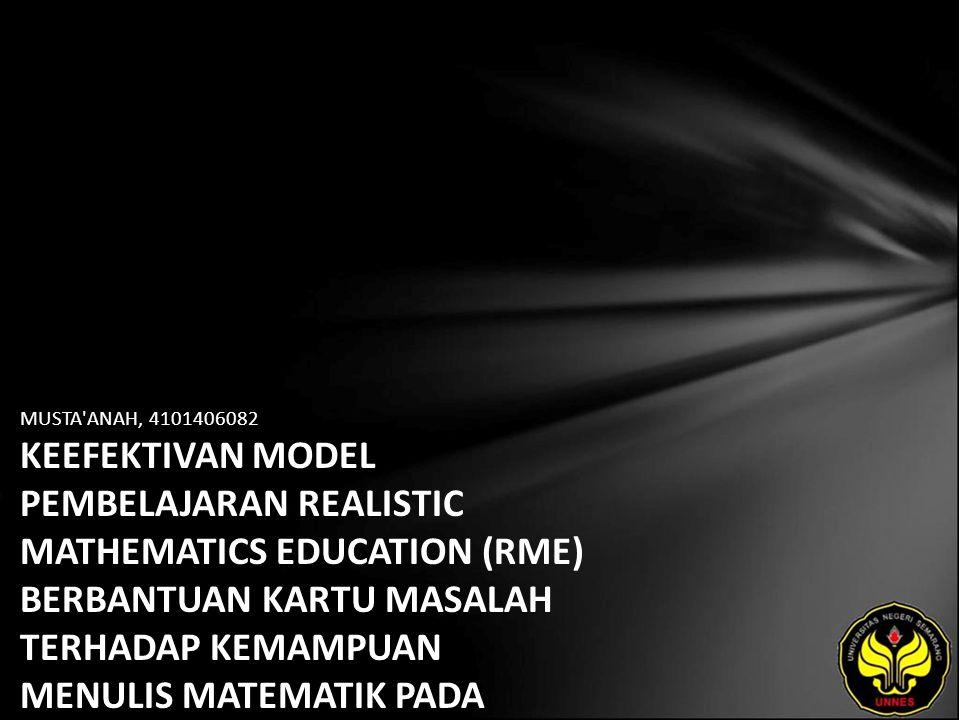 MUSTA'ANAH, 4101406082 KEEFEKTIVAN MODEL PEMBELAJARAN REALISTIC MATHEMATICS EDUCATION (RME) BERBANTUAN KARTU MASALAH TERHADAP KEMAMPUAN MENULIS MATEMA