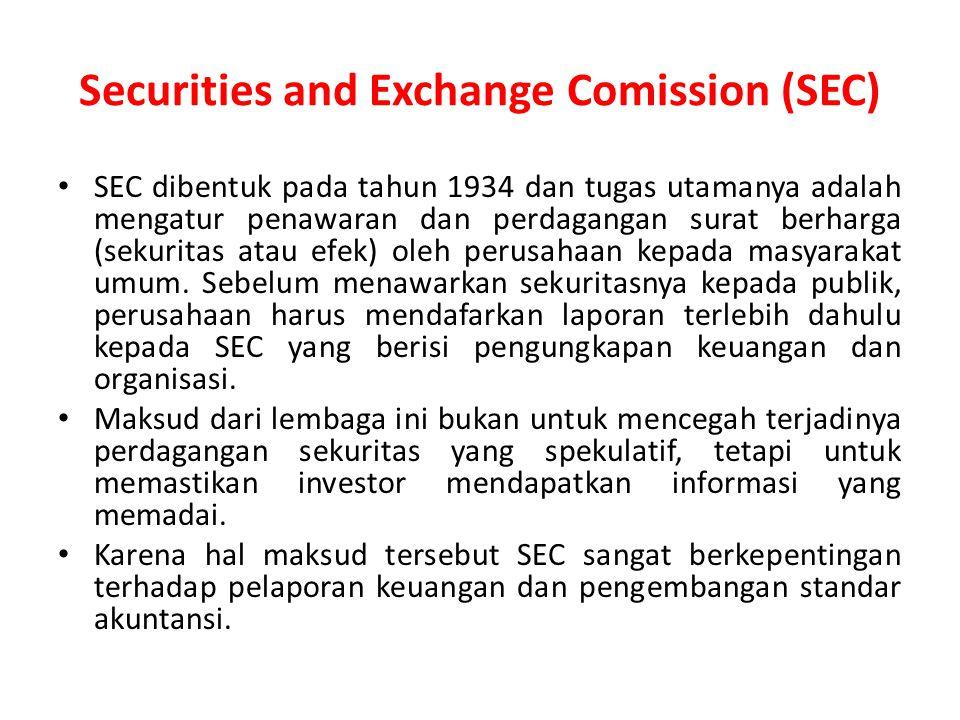 Securities and Exchange Comission (SEC) SEC dibentuk pada tahun 1934 dan tugas utamanya adalah mengatur penawaran dan perdagangan surat berharga (sekuritas atau efek) oleh perusahaan kepada masyarakat umum.