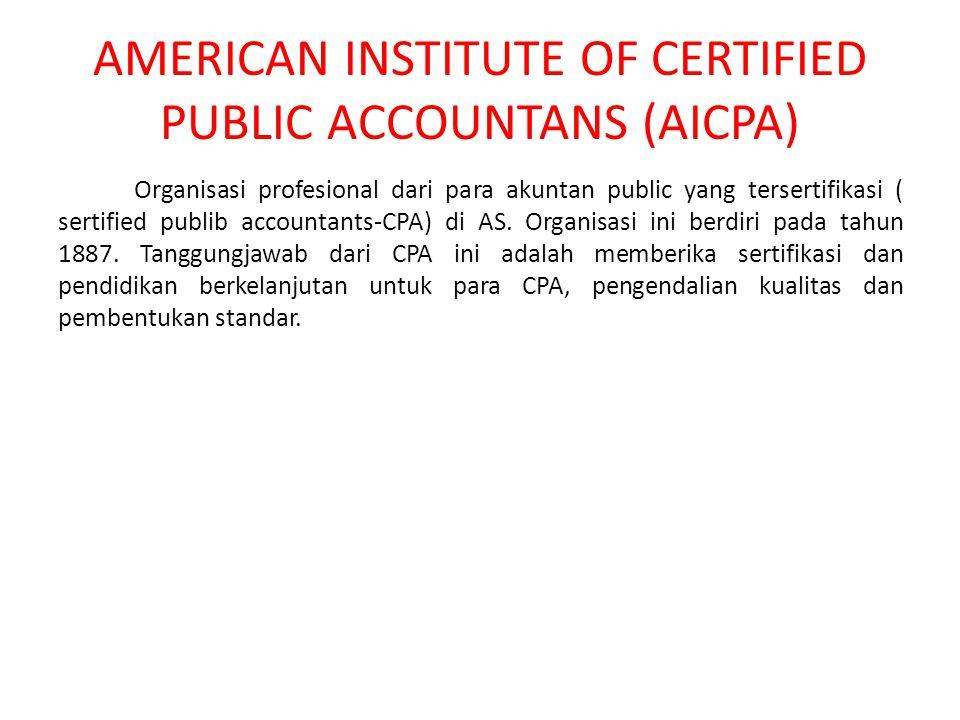 AMERICAN INSTITUTE OF CERTIFIED PUBLIC ACCOUNTANS (AICPA) Organisasi profesional dari para akuntan public yang tersertifikasi ( sertified publib accountants-CPA) di AS.
