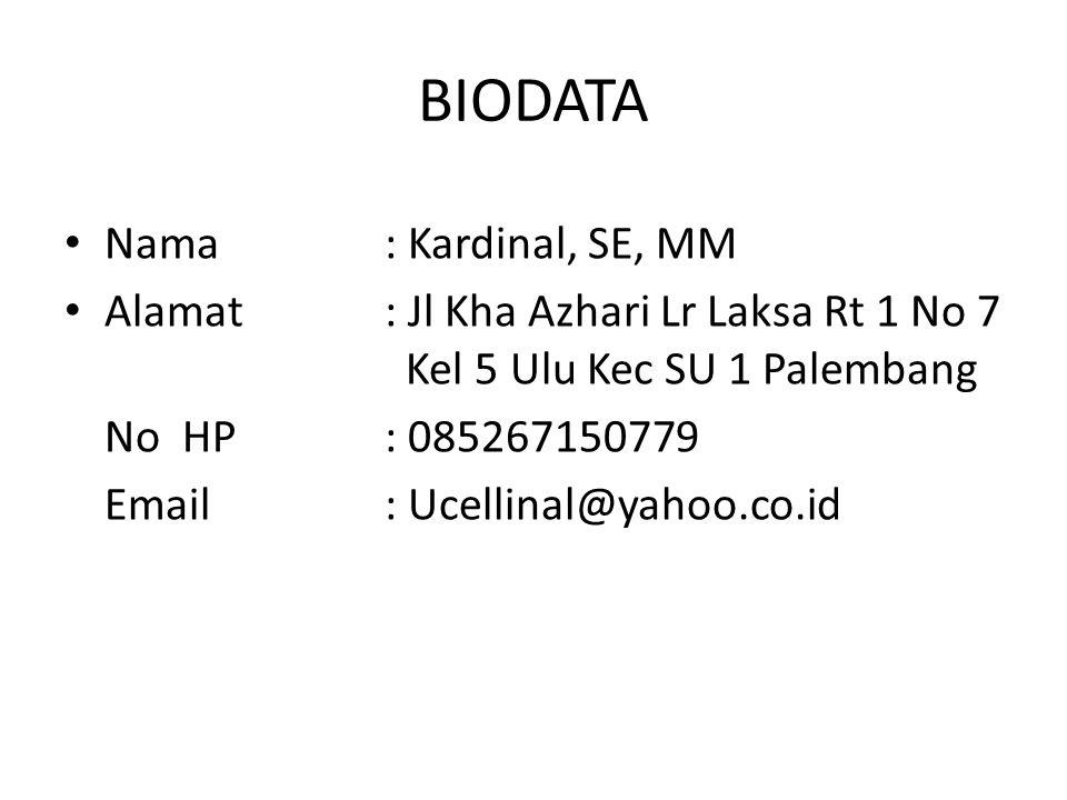 BIODATA Nama : Kardinal, SE, MM Alamat: Jl Kha Azhari Lr Laksa Rt 1 No 7 Kel 5 Ulu Kec SU 1 Palembang No HP: 085267150779 Email: Ucellinal@yahoo.co.id