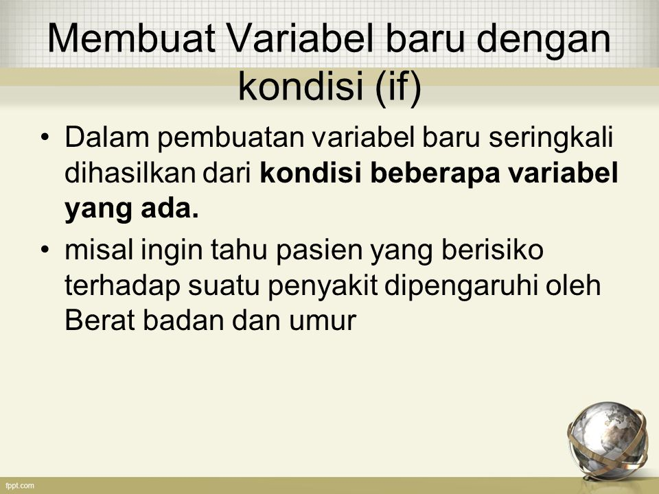 Membuat Variabel baru dengan kondisi (if) Dalam pembuatan variabel baru seringkali dihasilkan dari kondisi beberapa variabel yang ada. misal ingin tah