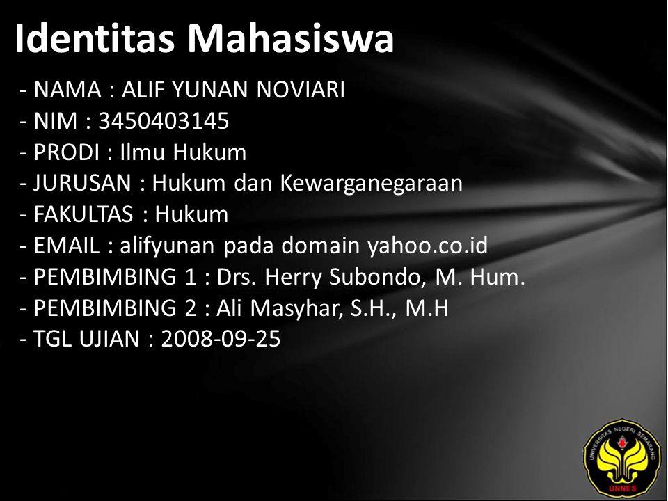 Identitas Mahasiswa - NAMA : ALIF YUNAN NOVIARI - NIM : 3450403145 - PRODI : Ilmu Hukum - JURUSAN : Hukum dan Kewarganegaraan - FAKULTAS : Hukum - EMAIL : alifyunan pada domain yahoo.co.id - PEMBIMBING 1 : Drs.