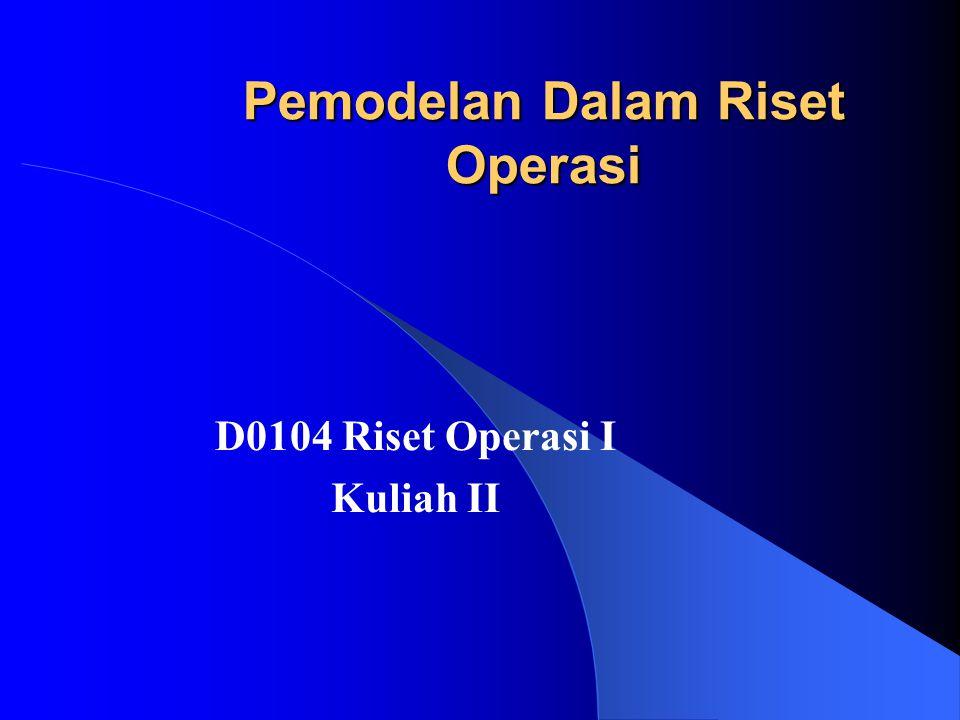 Pemodelan Dalam Riset Operasi D0104 Riset Operasi I Kuliah II