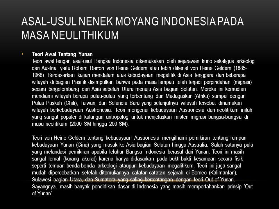 ASAL-USUL NENEK MOYANG INDONESIA PADA MASA NEULITHIKUM Teori Linguistik Teori mengenai asal-usul Bangsa Indonesia kemudian berpijak pada studi ilmu linguistik.