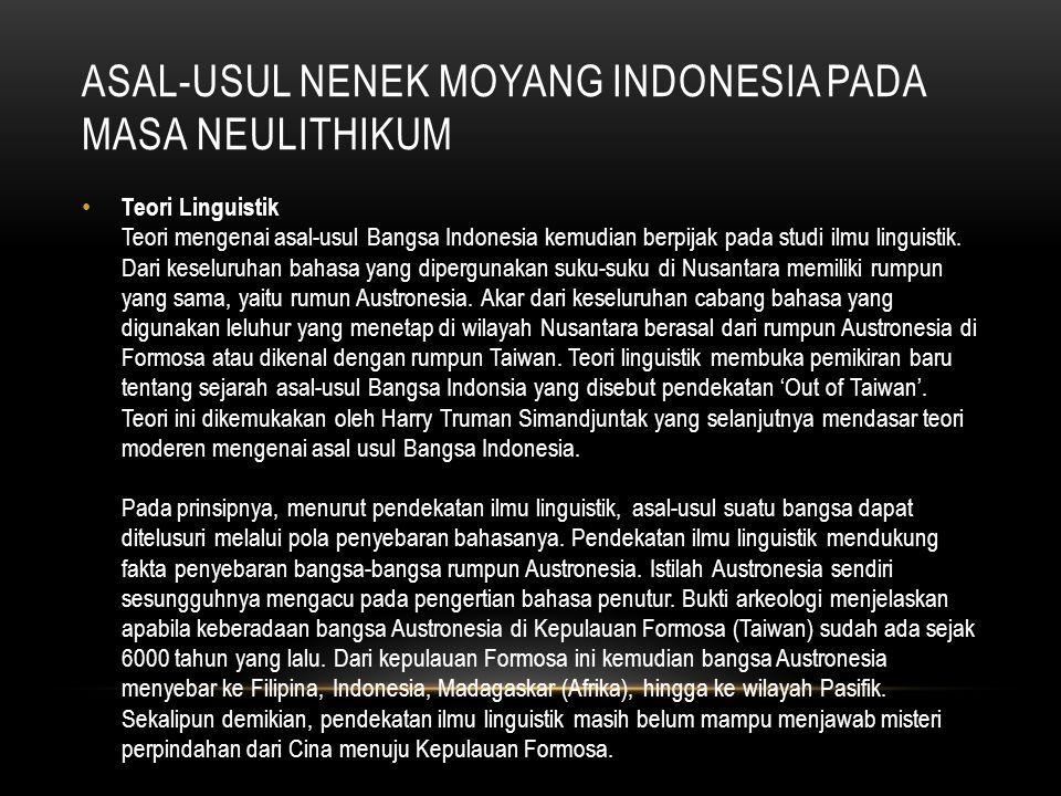 ASAL-USUL NENEK MOYANG INDONESIA PADA MASA NEULITHIKUM Teori Linguistik Teori mengenai asal-usul Bangsa Indonesia kemudian berpijak pada studi ilmu li