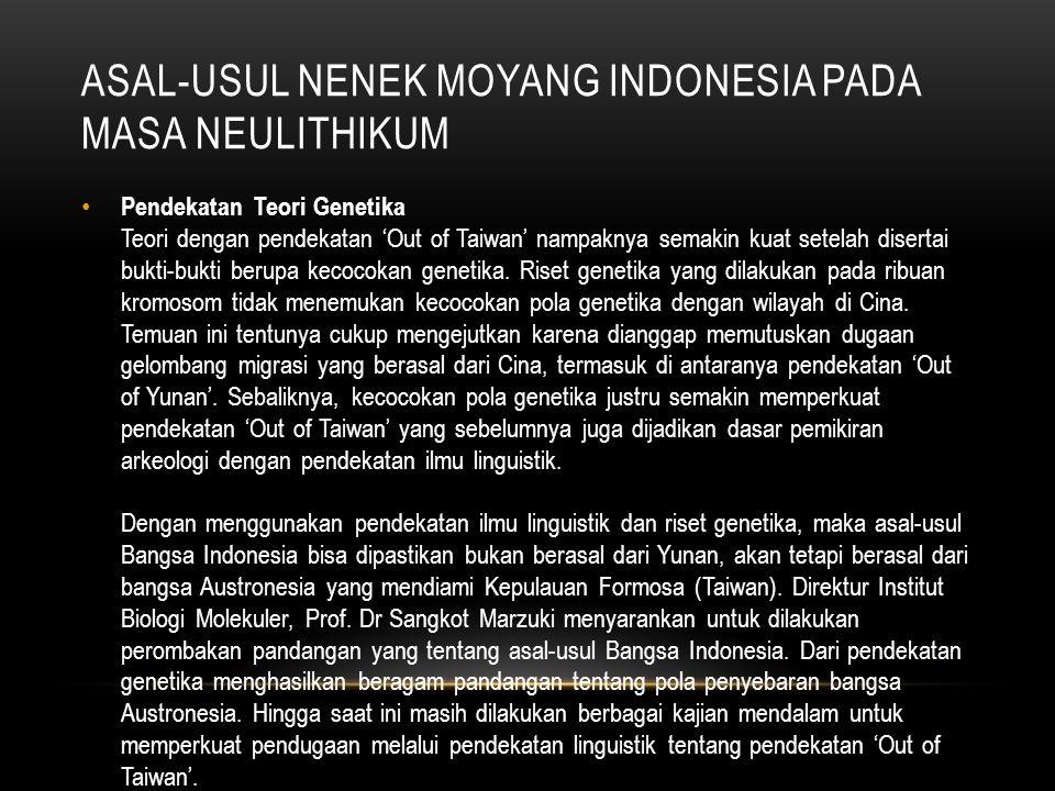 ASAL-USUL NENEK MOYANG INDONESIA PADA MASA NEULITHIKUM Jalur Migrasi Jalur migrasi berdasarkan pendekatan 'Out of Taiwan' bertentangan dengan pendekatan 'Out of Yunan'.