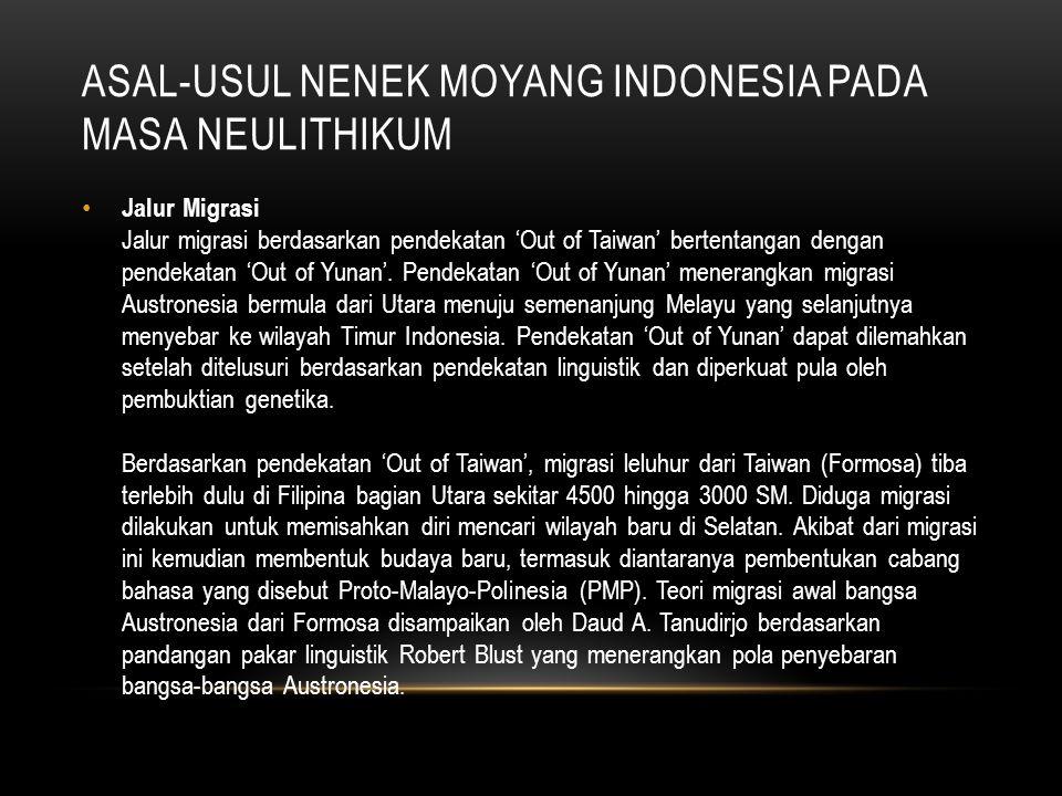 ASAL-USUL NENEK MOYANG INDONESIA PADA MASA NEULITHIKUM Pada tahap selanjutnya sekitar 3500 hingga 2000 SM terjadi migrasi dari Masyarakat yang semula mendiami Filipina dengan tujuan Kalimantan, Sulawesi, dan Maluku Utara.