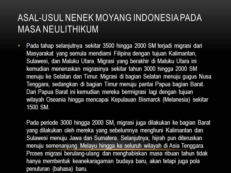 ASAL-USUL NENEK MOYANG INDONESIA PADA MASA NEULITHIKUM Pada tahap selanjutnya sekitar 3500 hingga 2000 SM terjadi migrasi dari Masyarakat yang semula