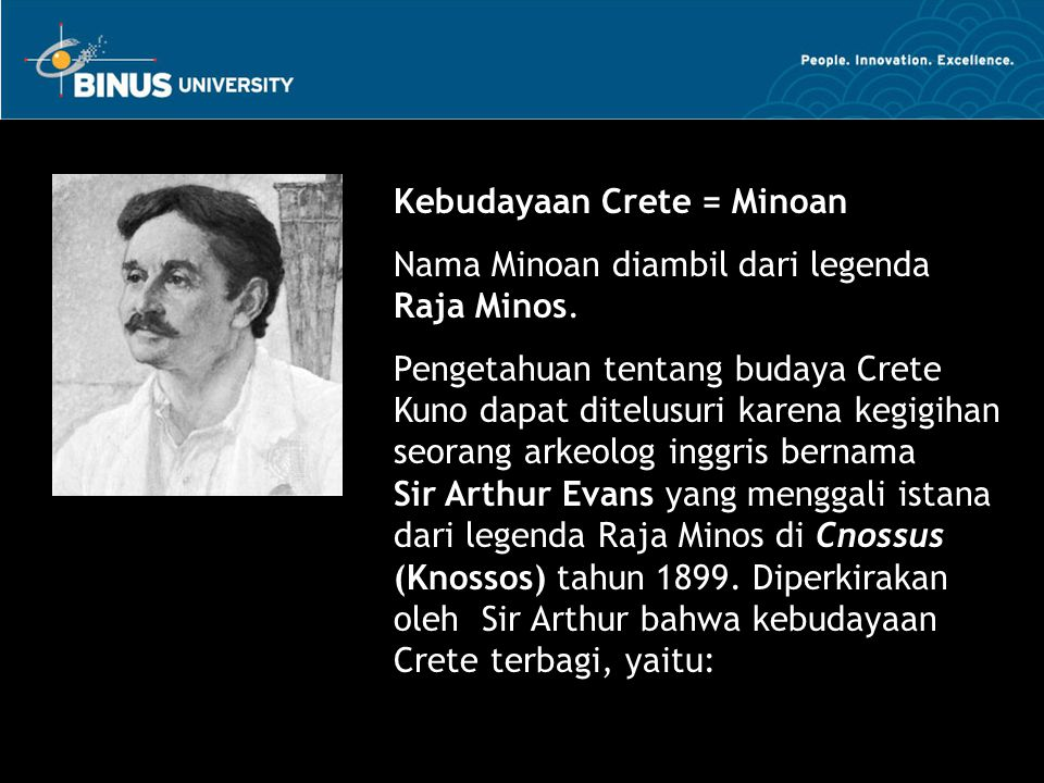 Kebudayaan Crete = Minoan Nama Minoan diambil dari legenda Raja Minos. Pengetahuan tentang budaya Crete Kuno dapat ditelusuri karena kegigihan seorang