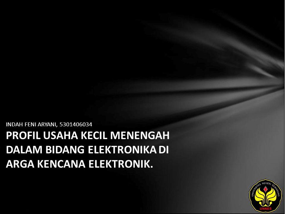 INDAH FENI ARYANI, 5301406034 PROFIL USAHA KECIL MENENGAH DALAM BIDANG ELEKTRONIKA DI ARGA KENCANA ELEKTRONIK.