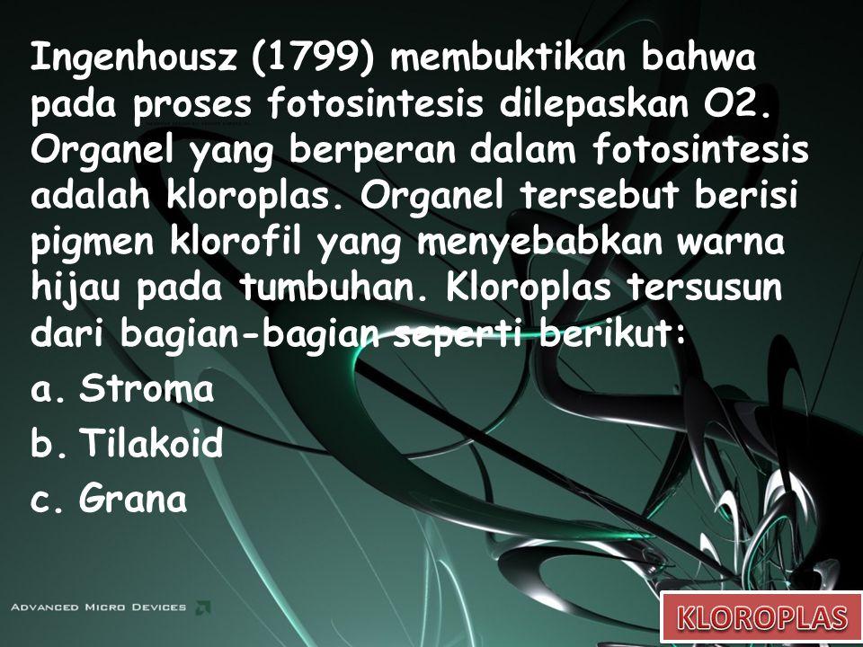 Ingenhousz (1799) membuktikan bahwa pada proses fotosintesis dilepaskan O2.