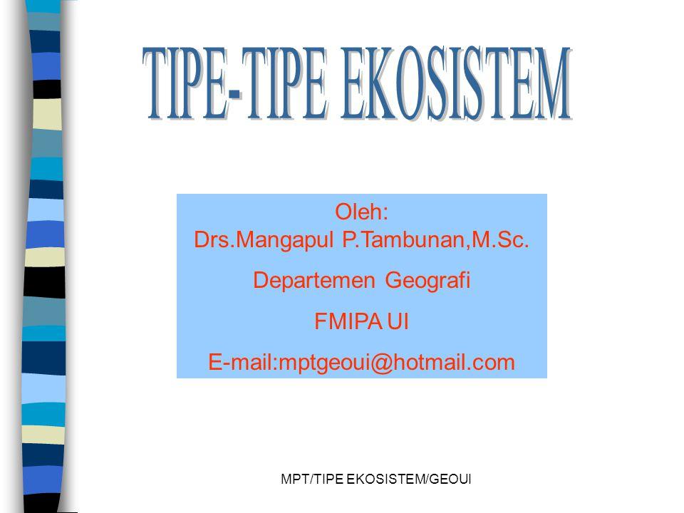 MPT/TIPE EKOSISTEM/GEOUI Oleh: Drs.Mangapul P.Tambunan,M.Sc.