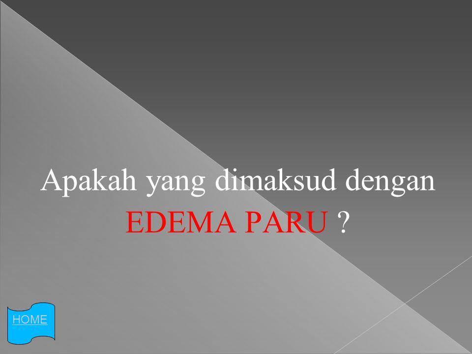 Apakah yang dimaksud dengan EDEMA PARU HOME