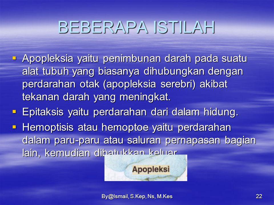 By@Ismail, S.Kep, Ns, M.Kes21 BEBERAPA ISTILAH  Perdarahan di bawah kulit: –Purpura yaitu perdarahan di bawah kulit yang timbul spontan dengan besar
