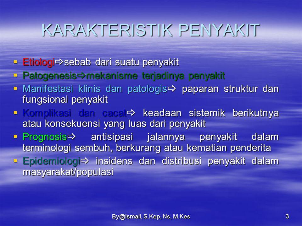 By@Ismail, S.Kep, Ns, M.Kes2 PEMBAGIAN PATOLOGI Meliputi 3 bagian :  Menyelidiki berbagai sebab dan terjadinya penyakit  Menyelidiki perubahan yang