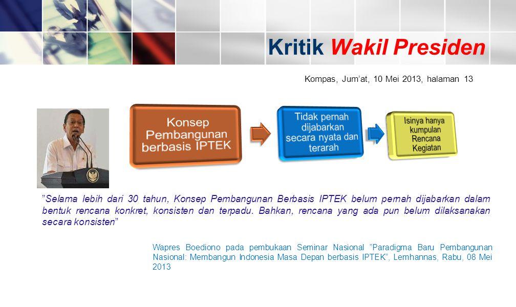 "8 Kritik Wakil Presiden Kompas, Jum'at, 10 Mei 2013, halaman 13 ""Selama lebih dari 30 tahun, Konsep Pembangunan Berbasis IPTEK belum pernah dijabarkan"