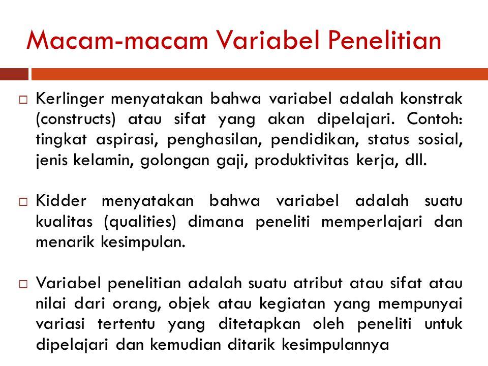 Macam-macam Variabel Penelitian  Kerlinger menyatakan bahwa variabel adalah konstrak (constructs) atau sifat yang akan dipelajari. Contoh: tingkat as