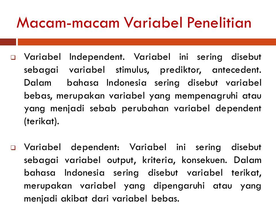 Macam-macam Variabel Penelitian  Variabel Independent. Variabel ini sering disebut sebagai variabel stimulus, prediktor, antecedent. Dalam bahasa Ind