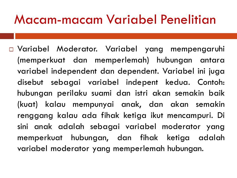 Macam-macam Variabel Penelitian  Variabel Moderator. Variabel yang mempengaruhi (memperkuat dan memperlemah) hubungan antara variabel independent dan