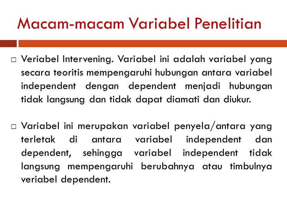 Macam-macam Variabel Penelitian  Veriabel Intervening. Variabel ini adalah variabel yang secara teoritis mempengaruhi hubungan antara variabel indepe