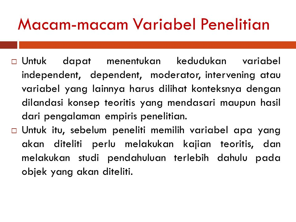 Macam-macam Variabel Penelitian  Untuk dapat menentukan kedudukan variabel independent, dependent, moderator, intervening atau variabel yang lainnya