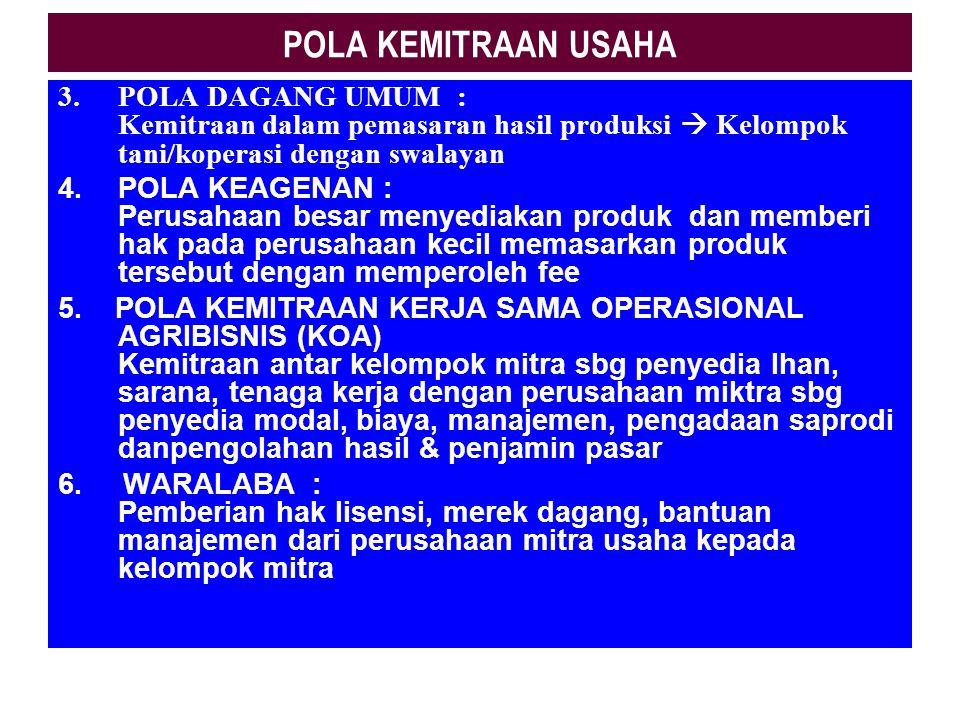 POLA KEMITRAAN USAHA 1.POLA INTI PLASMA : Kemitraan antara perusahaan (sbg inti) dengan petani/kelompok tani (sbg Plasma) melalui sistem pembina, peng