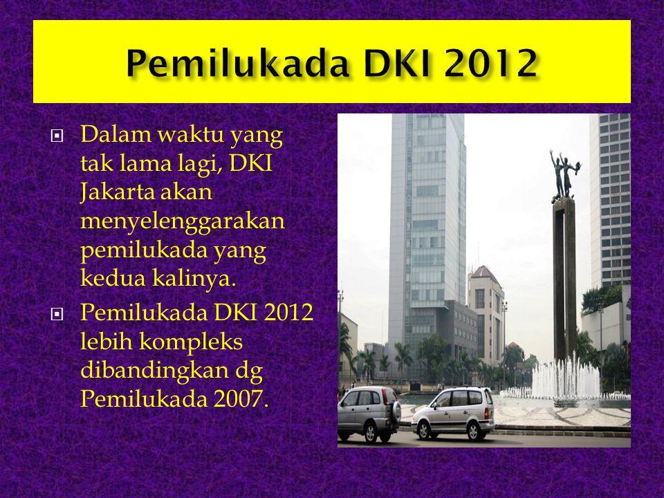  Dalam waktu yang tak lama lagi, DKI Jakarta akan menyelenggarakan pemilukada yang kedua kalinya.  Pemilukada DKI 2012 lebih kompleks dibandingkan d