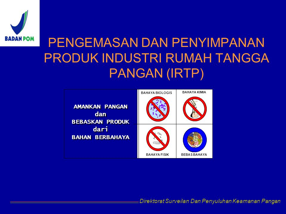 PENGEMASAN DAN PENYIMPANAN PRODUK INDUSTRI RUMAH TANGGA PANGAN (IRTP) Direktorat Surveilan Dan Penyuluhan Keamanan Pangan BAHAYA BIOLOGIS BAHAYA KIMIA