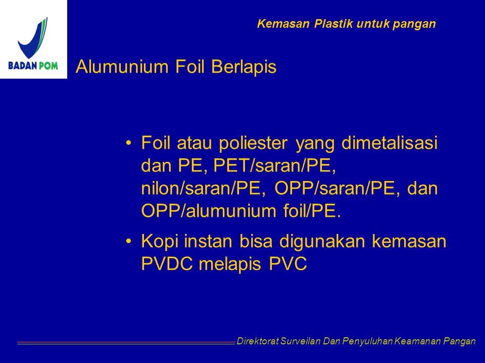 Direktorat Surveilan Dan Penyuluhan Keamanan Pangan Alumunium Foil Berlapis Foil atau poliester yang dimetalisasi dan PE, PET/saran/PE, nilon/saran/PE