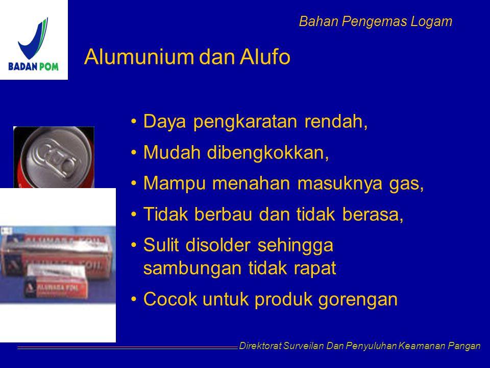 Direktorat Surveilan Dan Penyuluhan Keamanan Pangan Alumunium dan Alufo Daya pengkaratan rendah, Mudah dibengkokkan, Mampu menahan masuknya gas, Tidak