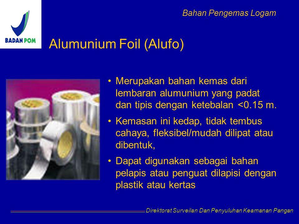 Direktorat Surveilan Dan Penyuluhan Keamanan Pangan Alumunium Foil (Alufo) Merupakan bahan kemas dari lembaran alumunium yang padat dan tipis dengan ketebalan <0.15 m.