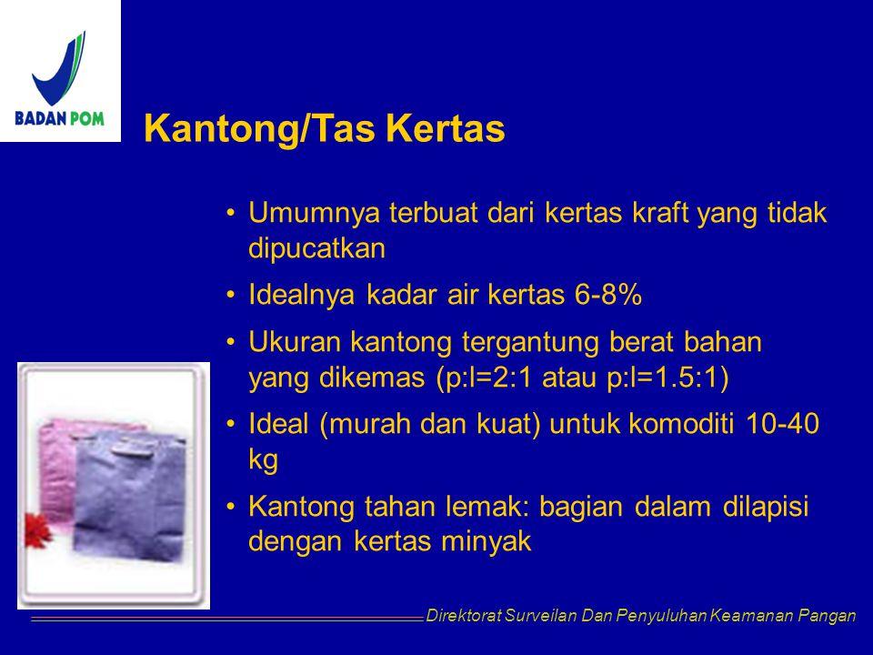 Direktorat Surveilan Dan Penyuluhan Keamanan Pangan Kantong/Tas Kertas Umumnya terbuat dari kertas kraft yang tidak dipucatkan Idealnya kadar air kertas 6-8% Ukuran kantong tergantung berat bahan yang dikemas (p:l=2:1 atau p:l=1.5:1) Ideal (murah dan kuat) untuk komoditi 10-40 kg Kantong tahan lemak: bagian dalam dilapisi dengan kertas minyak