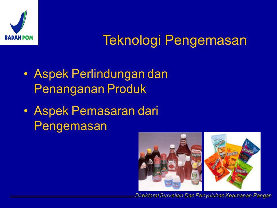 Direktorat Surveilan Dan Penyuluhan Keamanan Pangan Teknologi Pengemasan Aspek Perlindungan dan Penanganan Produk Aspek Pemasaran dari Pengemasan