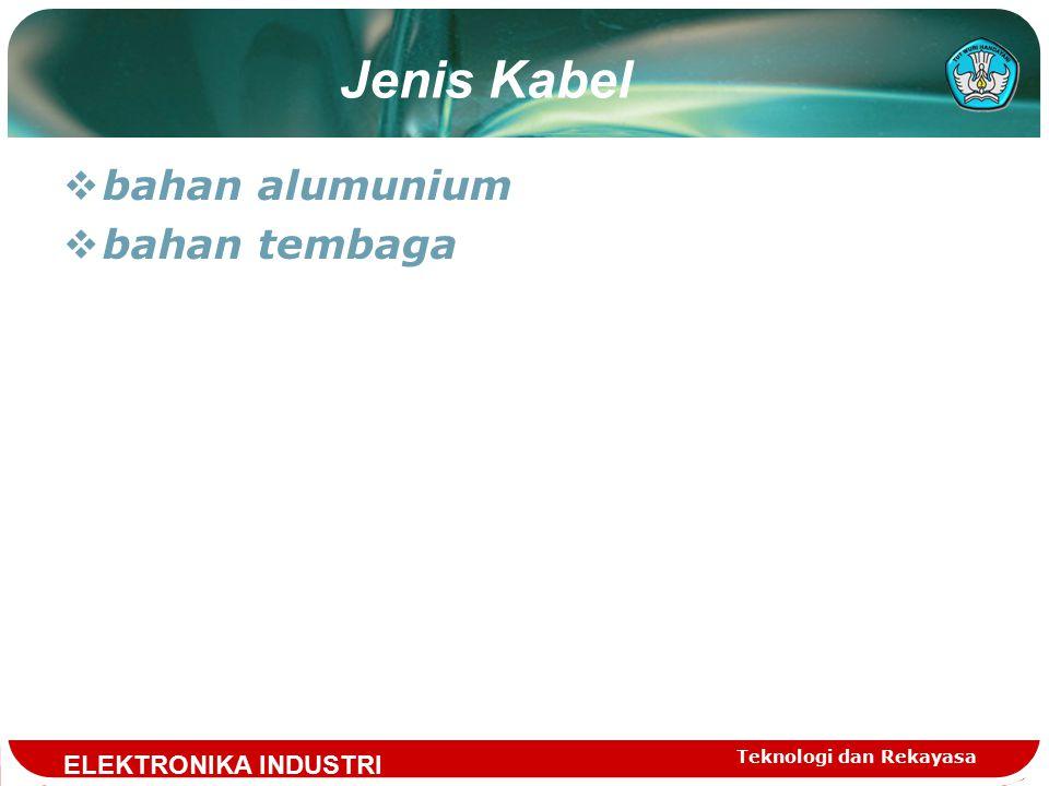 Teknologi dan Rekayasa Jenis Kabel  bahan alumunium  bahan tembaga ELEKTRONIKA INDUSTRI