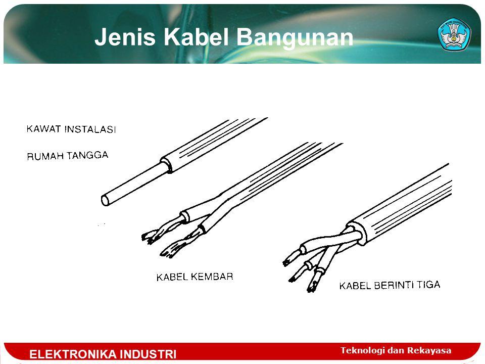 Teknologi dan Rekayasa Jenis Kabel Bangunan ELEKTRONIKA INDUSTRI