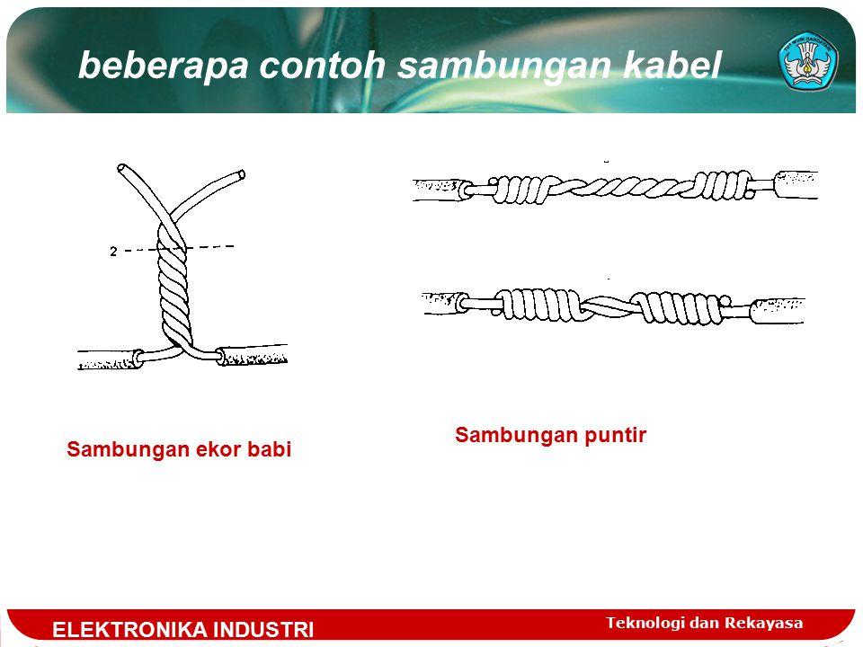 Teknologi dan Rekayasa beberapa contoh sambungan kabel Sambungan ekor babi Sambungan puntir ELEKTRONIKA INDUSTRI