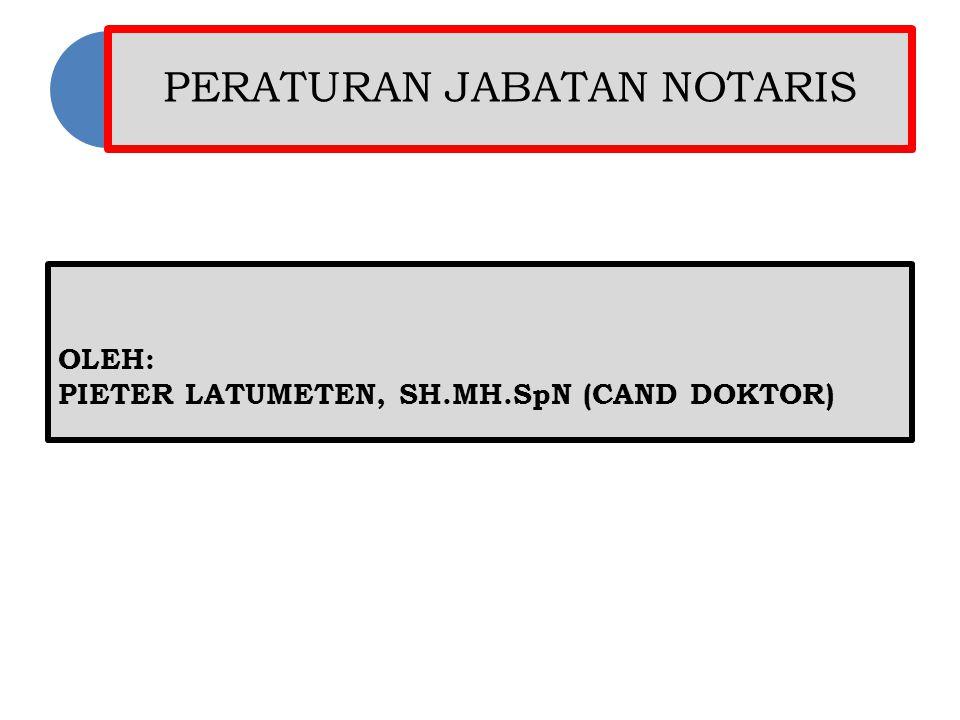 PERATURAN JABATAN NOTARIS OLEH: PIETER LATUMETEN, SH.MH.SpN (CAND DOKTOR)