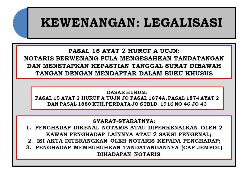 KEWENANGAN: LEGALISASI PASAL 15 AYAT 2 HURUF A UUJN: NOTARIS BERWENANG PULA MENGESAHKAN TANDATANGAN DAN MENETAPKAN KEPASTIAN TANGGAL SURAT DIBAWAH TANGAN DENGAN MENDAFTAR DALAM BUKU KHUSUS DASAR HUKUM: PASAL 15 AYAT 2 HURUF A UUJN JO PASAL 1874A, PASAL 1874 AYAT 2 DAN PASAL 1880 KUH.PERDATA JO STBLD.